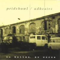 Pridebowl / Adhesive – No Better, No Worse (1997, Bad Taste Records)