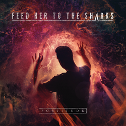 Feed Her to the Sharks – Fortitude (2015, Victory Records)
