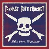 Teenage Bottlerocket – Tales From Wyoming (2015, Rise Records)