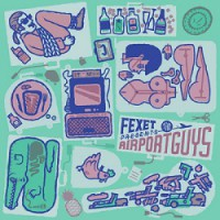 Fexet – Presents: The Airport Guys (2014, Kung Fu Records)