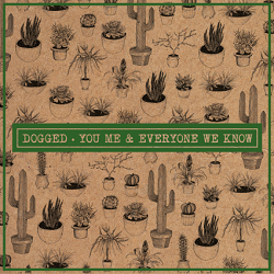 You, Me, and Everyone We Know – Dogged (2015, Rude Records)