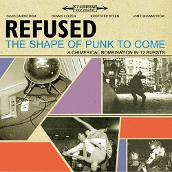 Refused – The Shape of Punk to Come: A Chimerical Bombination in 12 Bursts (1998, Burning Heart Records/Epitaph Records)