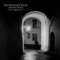 No Weather Talks – Undoing Defeat (2015, Gunner Records)