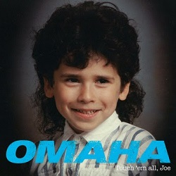OMAHA – Touch `Em All, Joe (2014/2015, DIY/Morning Wood Records)