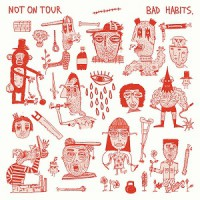 Not On Tour – Bad Habits (2015, Effervescence Records)