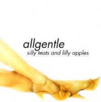 Allgentle – Silly Teats and Lilly Apples (2003, My Favourite Toy)