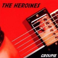 The Heroines – Groupie (2002, Wolverine Records)