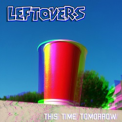 Leftovers – This Time Tomorrow (2015, Morning Wood Records)