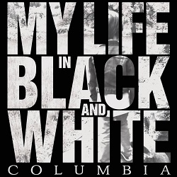 My Life in Black and White – Columbia (2014/2016, DIY/Gunner Records/Broken Silence)