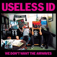 Useless ID – We Don´t Want The Airwaves (2016, Fat Wreck)