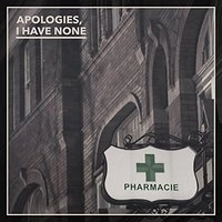 Apologies, I Have None – Pharmacie (2016, Uncle-M)
