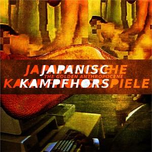 Japanische Kampfhörspiele – The Golden Anthropocene (2016, Unundeux/Cargo Records)