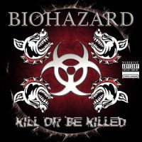 Biohazard – Kill or Be killed (2003, Sanctuary)
