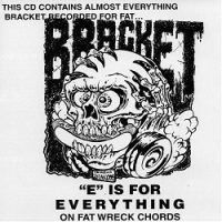 Bracket – E is For Everything On Fat Wreck Chords (1996, Fat Wreck)
