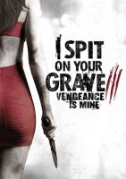 I Spit on Your Grave III: Vengeance is Mine (USA 2015)