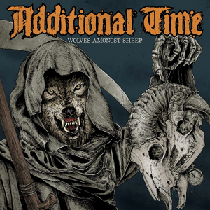 Additional Time – Wolves Amongst Sheep (2016, Dead Serious Records/Soulfood)