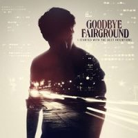 Goodbye Fairground – I Started With the Best Intentions (2013, Concrete Jungle Records)