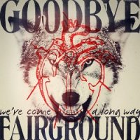 Goodbye Fairground – We've Come a Long Way (2011, Concrete Jungle Records)
