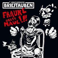 Abstürzende Brieftauben – Frauke halt's Maul (2016, Fuego)