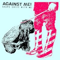 Against Me! – Shape Shift With Me (2016, Total Treble Music/Xtra Mile)