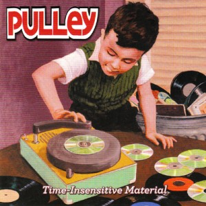 Pulley – Time-Insensitive Material (2009, DIY/X-Member Records)