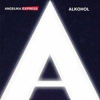 Angelika Express – Alkohol (2016, Unter Schafen Records)