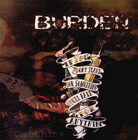 Burden – If You Don't Stand for Something, You'll Fall for Anything (2001/2003, Spawner Records/Dead Serious Records)