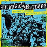 Dropkick Murphys – 11 Short Stories About Pain & Glory (2016, Born & Bred)