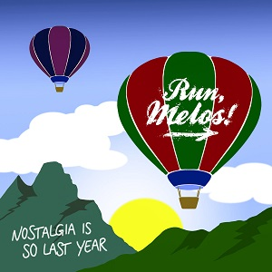 Run, Melos! – Nostalgia Is So Last Year (2017, DIY)