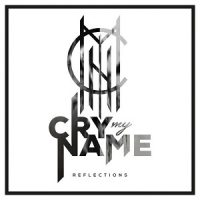 Cry My Name – Reflections (2017, Bastardized Recordings)