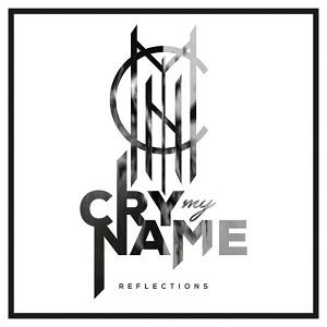 Cry My Name – Reflections (2017, Bastardized Recordings)