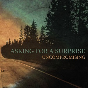 Asking For a Surprise – Uncompromising (2017, DIY)