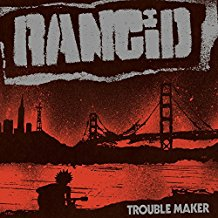 Rancid – Trouble Maker (2017, Hellcat)