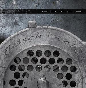 b.o.s.c.h. – Fleischwolf (2017, Laute Helden/SPV)