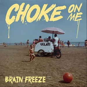 Choke On Me – Brain Freeze (2017, DIY)