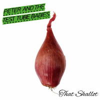 Peter and the Test Tube Babies – That Shallot (2017, Arising Empire/Nuclear Blast/Warner)