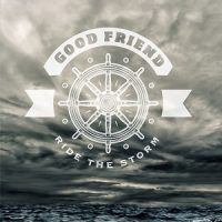 Good Friend – Ride the Storm (2016/2017, Red Scare Industries/Gunner Records/Broken Silence)