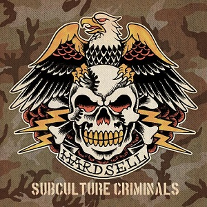 Hardsell – Subculture Criminals (2018, Rebellion Records)