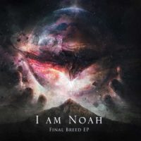 I Am Noah – Final Breed EP (2018, Bastardized Recordings)