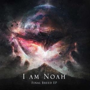 I Am Noah – Final Breed EP (2018, Bastardized Recordings)