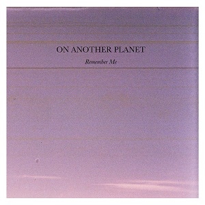 On Another Planet – Remember Me (2018, DIY)