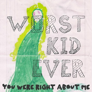 Worst Kid Ever – You Were Right About Me (2018, DIY)