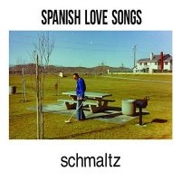 Spanish Love Songs – Schmaltz (2018, Uncle-M)