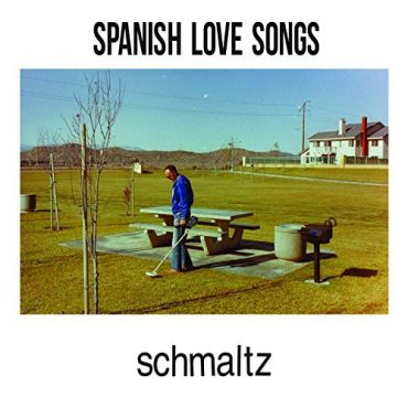 Spanish Love Songs – Schmaltz (2018, Uncle-M)