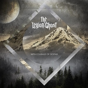 The Legion:Ghost – With Courage of Despair (2018, Noizgate Records)