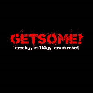 GetSome! – Freaky, Filthy, Frustrated (2018, WTF Records)