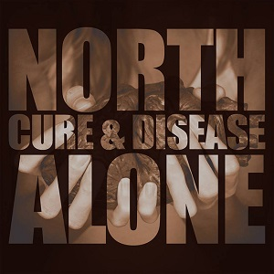 North Alone – Cure & Disease (2015, Country Bumpkin Records)