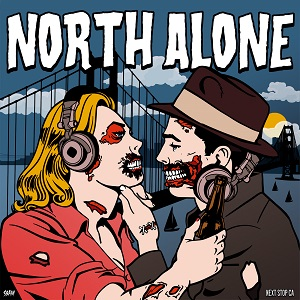 North Alone – Next Stop CA (2018, Country Bumpkin Records/Mad Drunken Monkey Records)