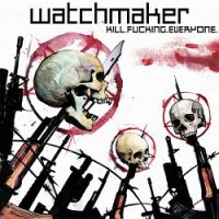 watchmaker-kill-fucking-everyone