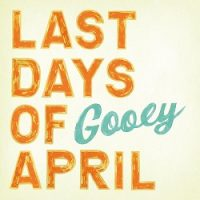 last-days-of-april-gooey